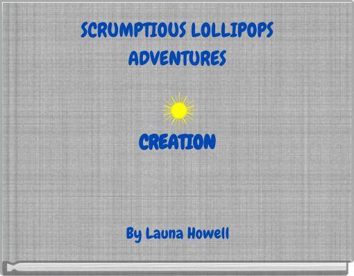 SCRUMPTIOUS LOLLIPOPS ADVENTURES CREATION