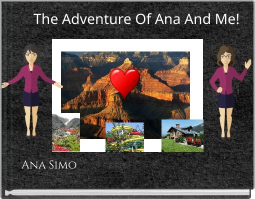 The Adventure Of Ana And Me!