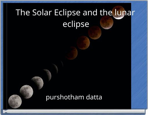 The Solar Eclipse and the lunar eclipse
