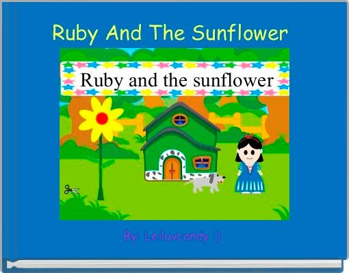 Ruby And The Sunflower