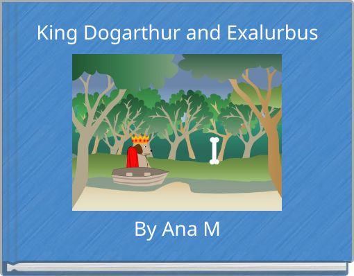 King Dogarthur and ExalurbusBy Ana M