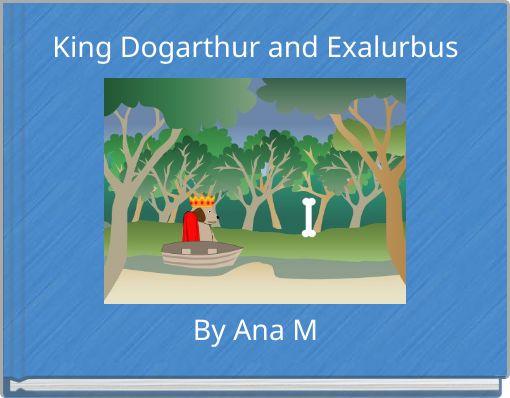 KingDogarthur and ExalurbusBy Ana M