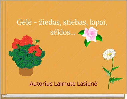 Gėlė - žiedas, stiebas, lapai, sėklos...