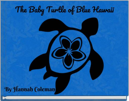The Baby Turtle of Blue Hawaii