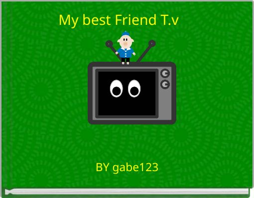 My best Friend T.v