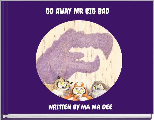 GO AWAY MR BIG BAD