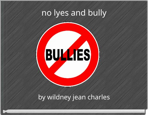 no lyes and  bully