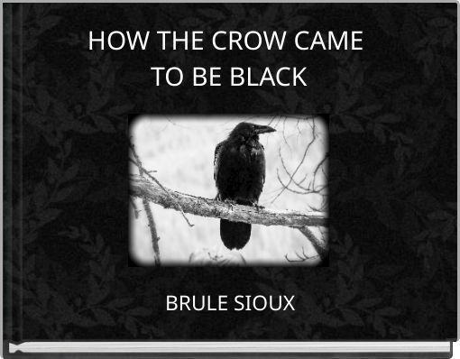 HOW THE CROW CAME TO BE BLACK