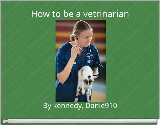 How to be a vetrinarian