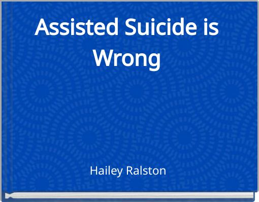 Assisted Suicide is Wrong