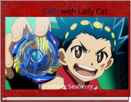 Plant Cells  with Lady Cat.