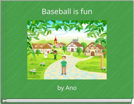 Baseball is fun