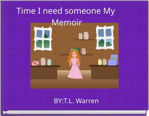 Time I need someone  My Memoir