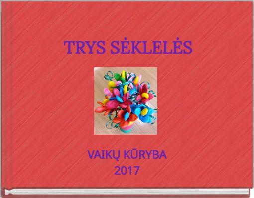 TRYS SĖKLELĖS