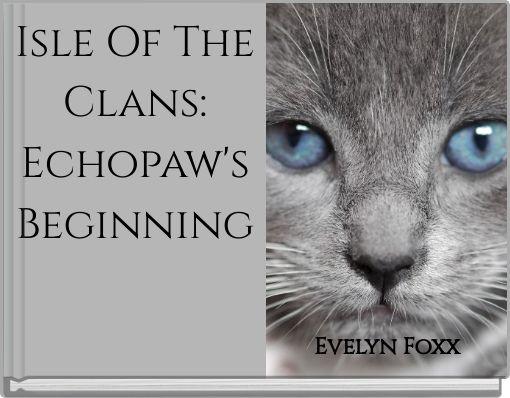 Isle Of The Clans: Echopaw's  Beginning