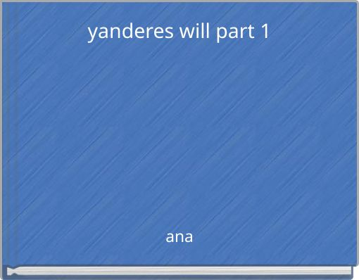 yanderes will part 1