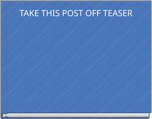 TAKE THIS POST OFF TEASER