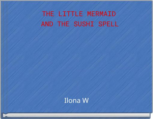 THE LITTLE MERMAID AND THE SUSHI SPELL