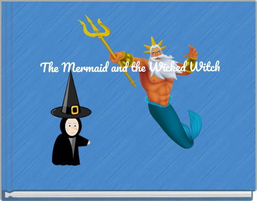 The Mermaid and the Wicked  Witch