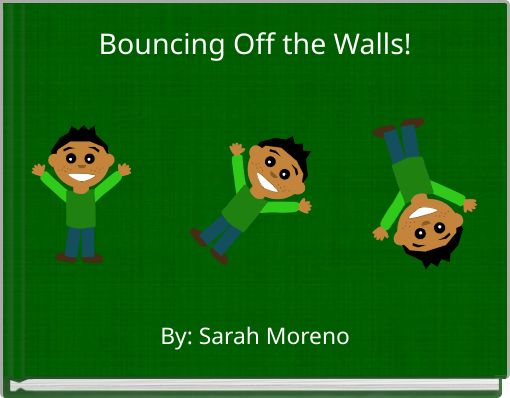 Bouncing Off the Walls!