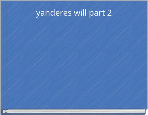 yanderes will part 2