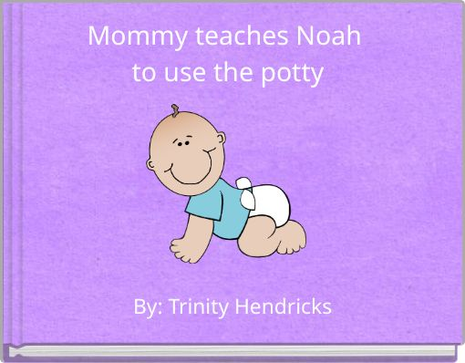 Mommy teaches Noah to use the potty