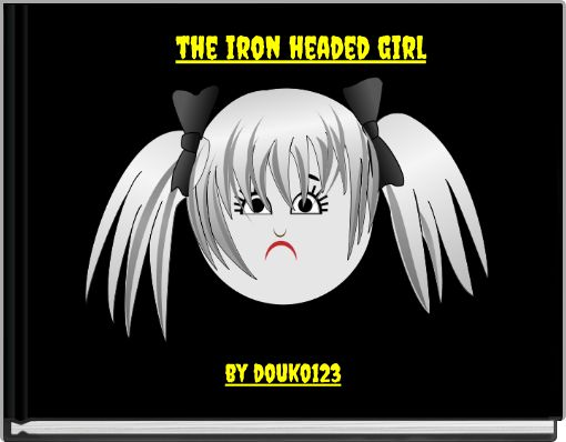 the iron headed girl