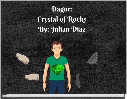 Dagur:Crystal of  RocksBy:  Julian Diaz