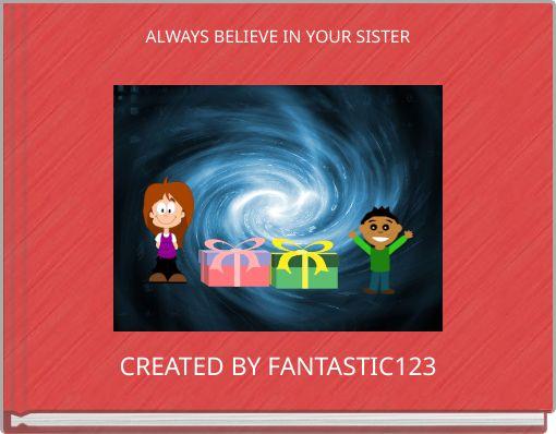 ALWAYS BELIEVE IN YOUR SISTER