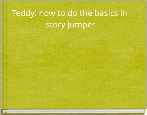 Teddy: how to do the basics in story jumper