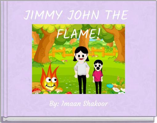 JIMMY JOHN THE FLAME!