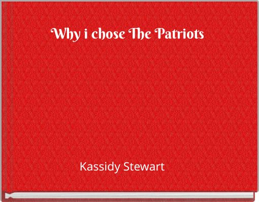 Why i chose The Patriots