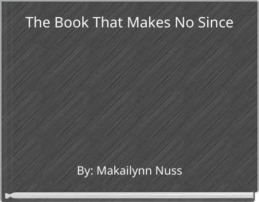 The Book That Makes No Since