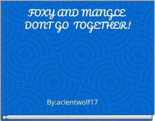 FOXY AND MANGLE DONT GO TOGETHER!