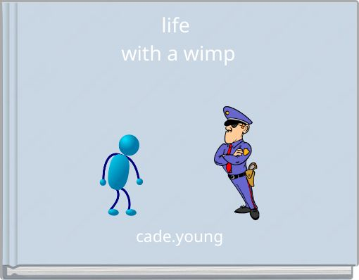 life with a wimp