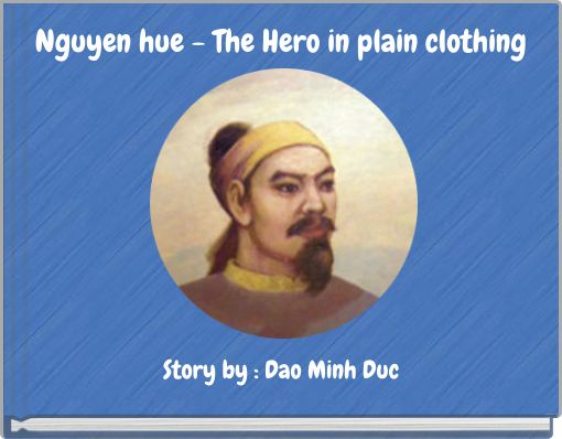 Nguyen hue - The Hero in plain clothing