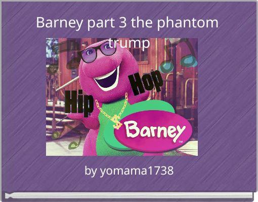 Barney part 3 the phantom trump