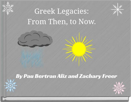 Greek Legacies:From Then, to Now.