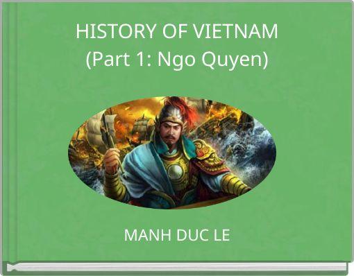 HISTORY OF VIETNAM(Part 1: Ngo Quyen)