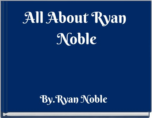 All About  Ryan Noble
