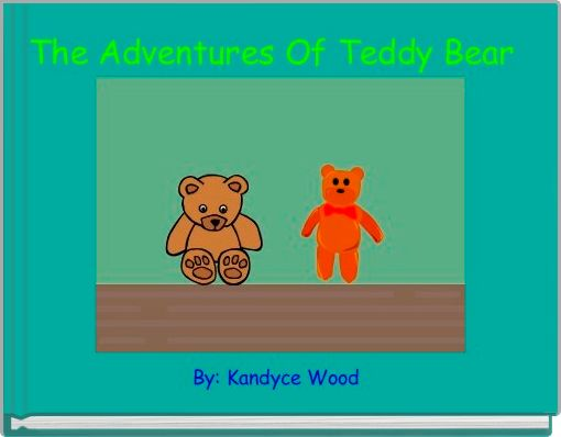 The Adventures Of Teddy Bear