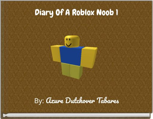 Diary Of A Roblox Noob 1