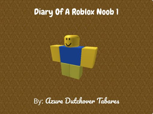 Diary Of A Roblox Noob 1 Free Stories Online Create Books For