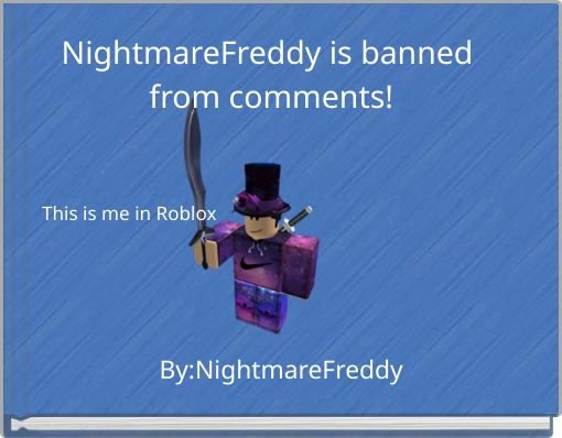 NightmareFreddy is banned from comments!