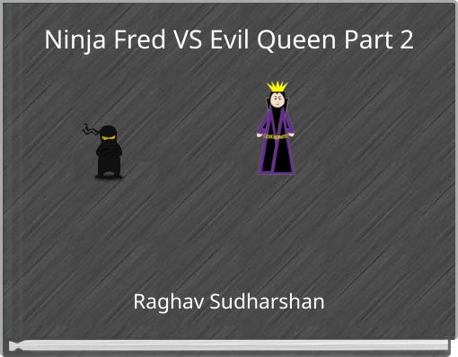 Ninja Fred VS Evil Queen Part 2
