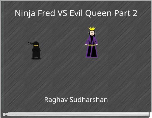 Ninja Fred VS Evil Queen Part 2