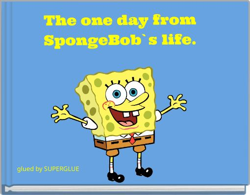 The one day from SpongeBob`s life.