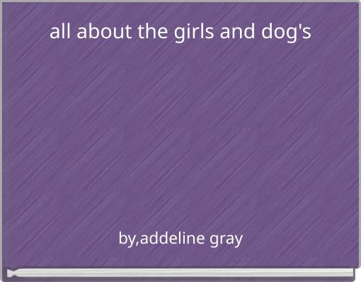 all about the girls and dog's
