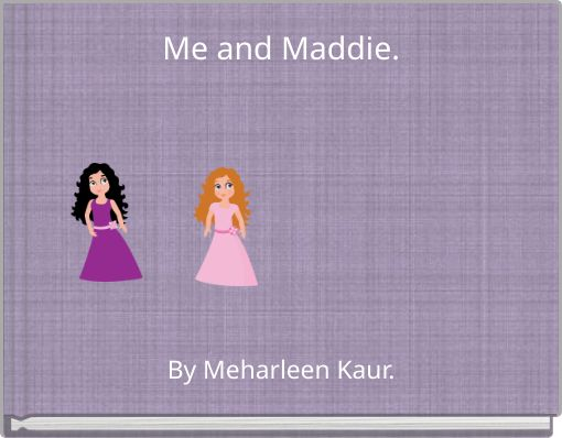Me and Maddie.