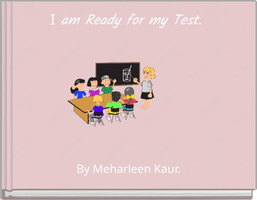 I am Ready for my Test.